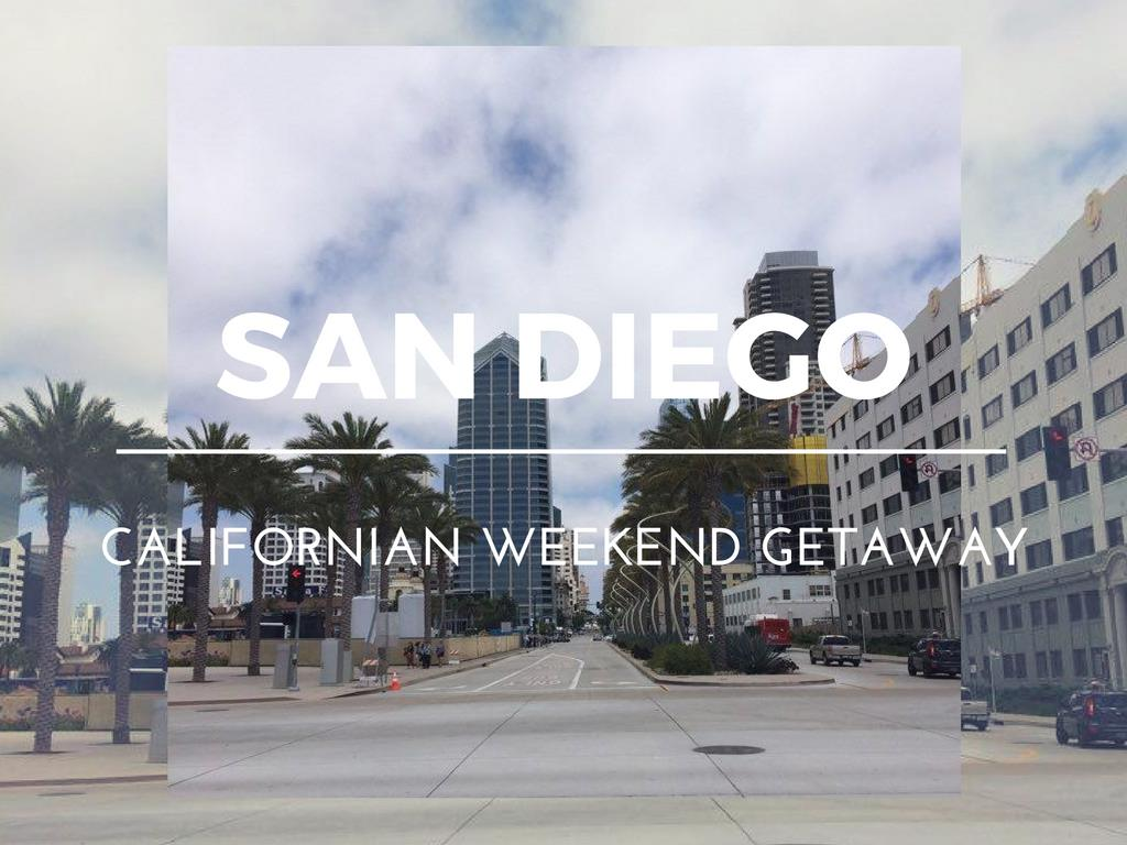 San Diego - The Ultimate Californian Weekend Getaway
